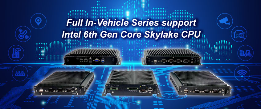 Full In-Vehicle Series support Intel 6th Gen Core Skylake CPU